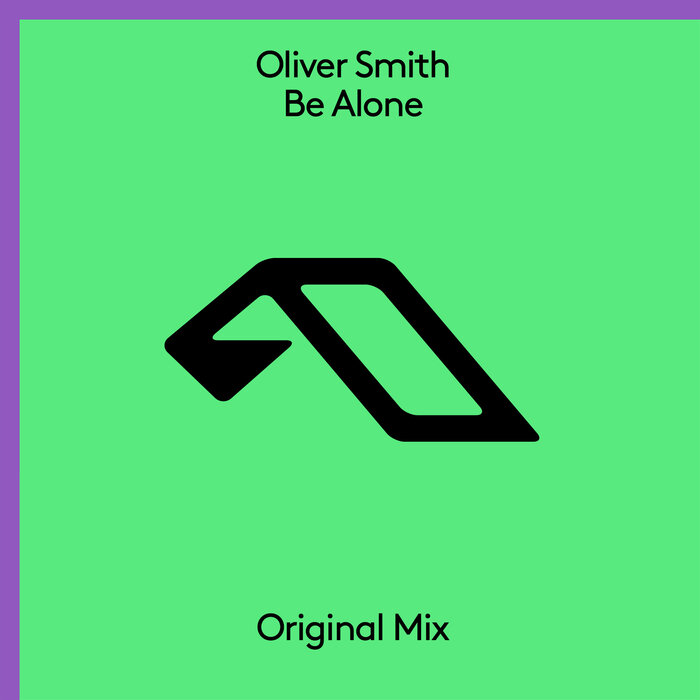 Oliver Smith – Be Alone