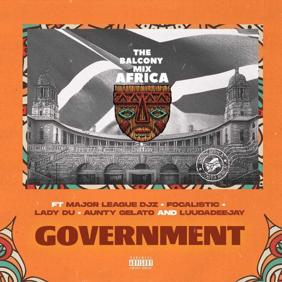 The Balcony Mix Africa – Government Ft. Focalistic, Lady Du, Luudadeejay & Aunty Gelato