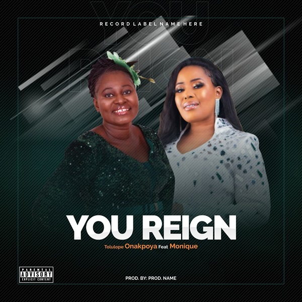 Tolulope Onakpoya Ft. Monique A – You Reign